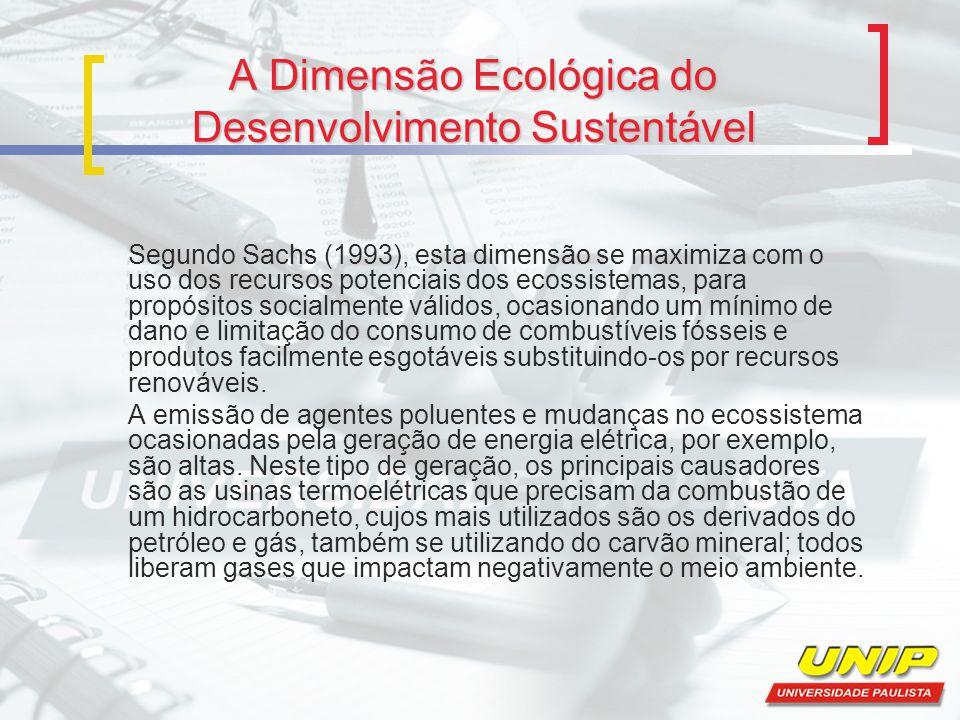 A Dimensão Ecológica do Desenvolvimento Sustentável Segundo Sachs (1993), esta dimensão se maximiza com o uso dos recursos potenciais dos ecossistemas