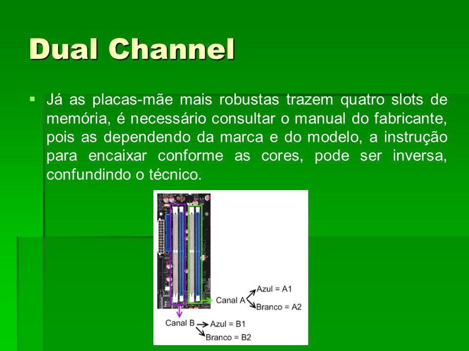 Dual Channel   Já as placas-mãe mais robustas trazem quatro slots de memória, é necessário consultar o manual do fabricante, pois as dependendo da m