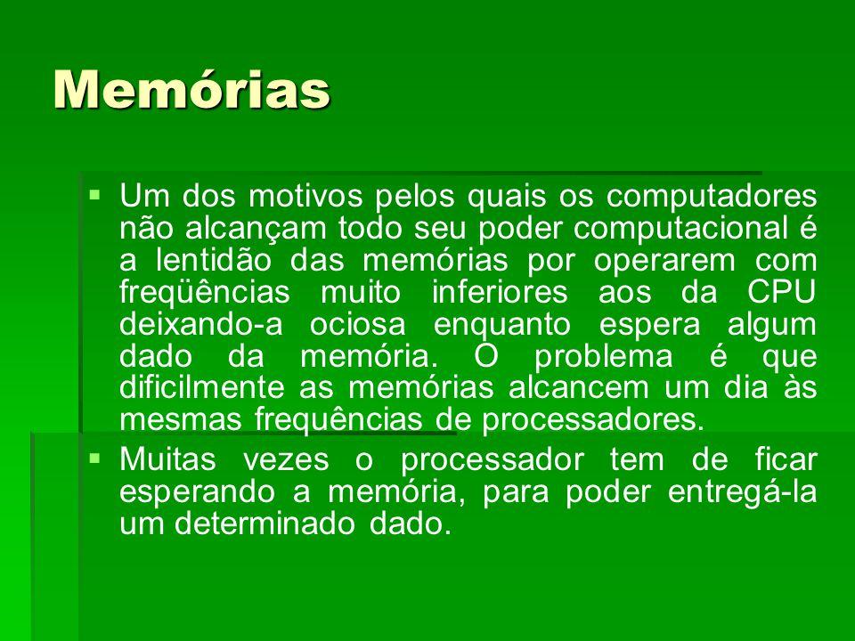 Memórias   Um dos motivos pelos quais os computadores não alcançam todo seu poder computacional é a lentidão das memórias por operarem com freqüênci