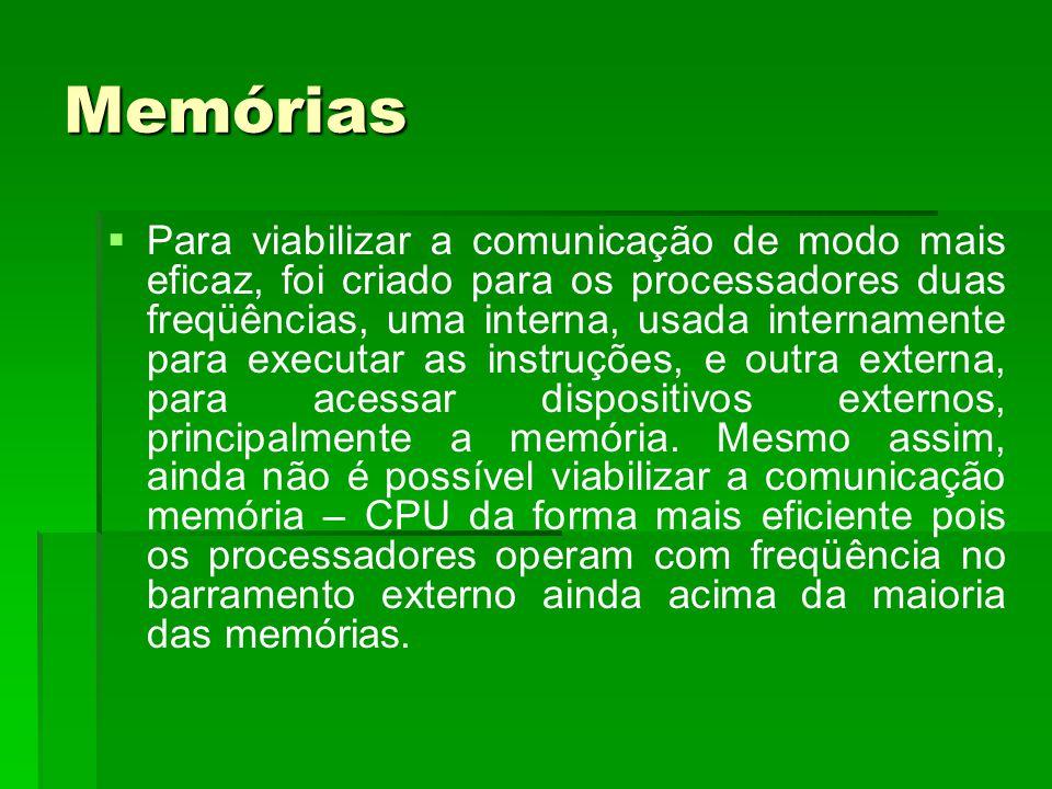 Memórias   Para viabilizar a comunicação de modo mais eficaz, foi criado para os processadores duas freqüências, uma interna, usada internamente par