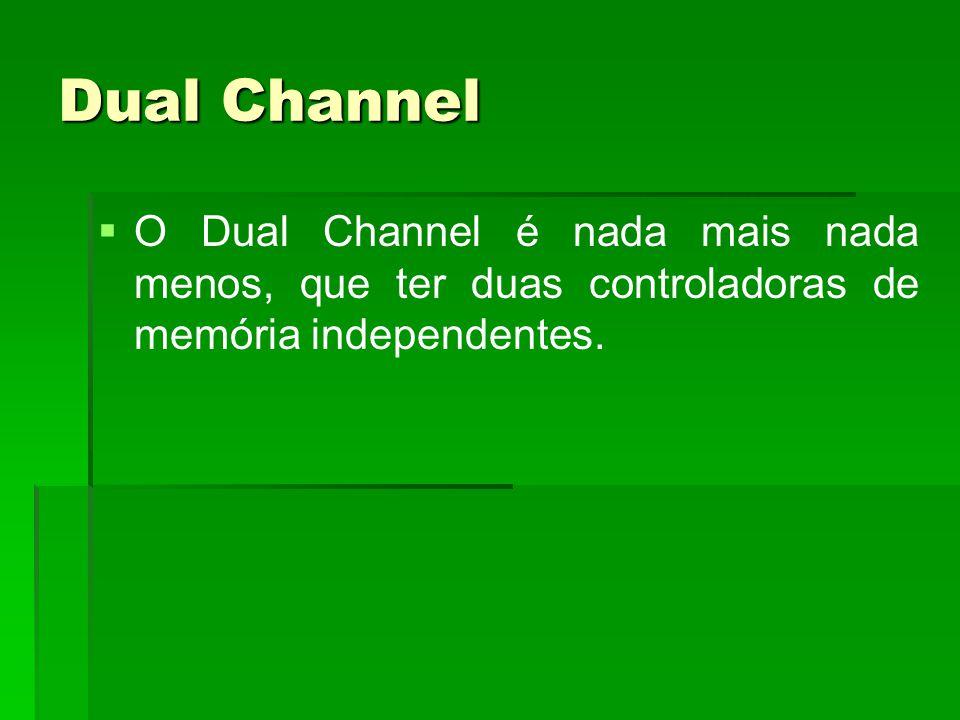 Dual Channel   O Dual Channel é nada mais nada menos, que ter duas controladoras de memória independentes.