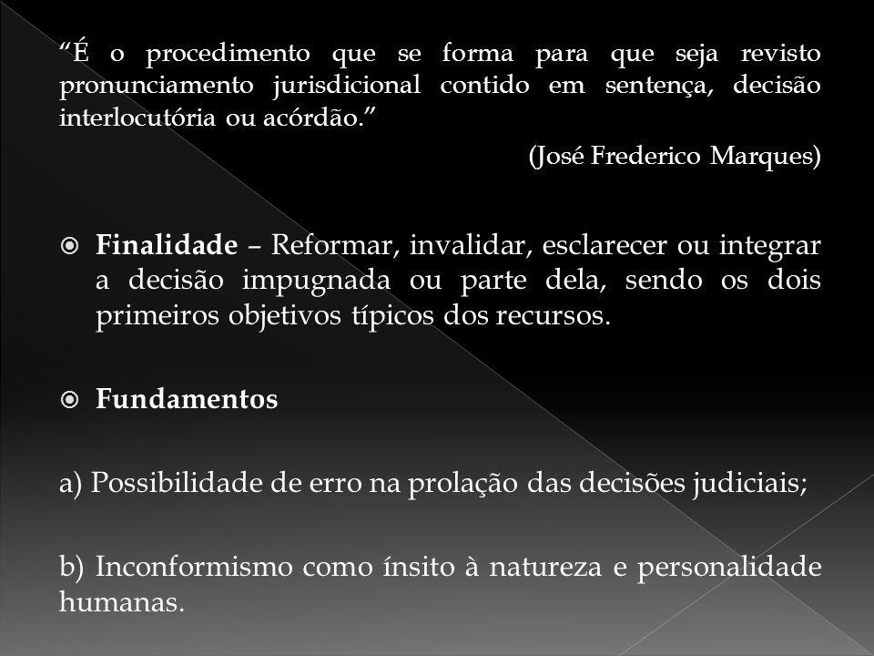 """""""É o procedimento que se forma para que seja revisto pronunciamento jurisdicional contido em sentença, decisão interlocutória ou acórdão."""" (José Frede"""