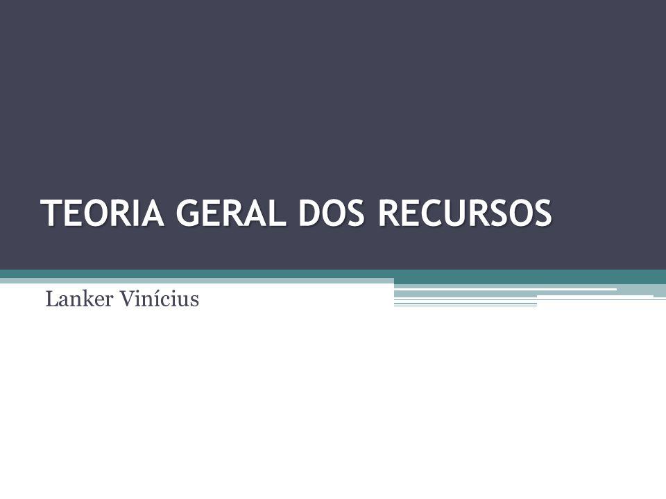 TEORIA GERAL DOS RECURSOS Lanker Vinícius