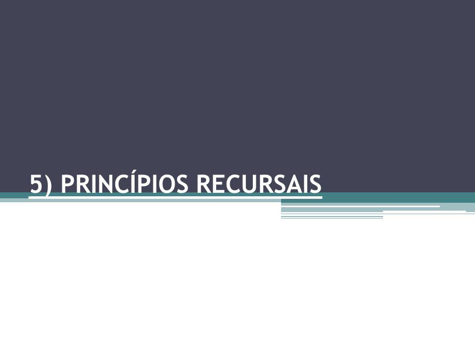 5) PRINCÍPIOS RECURSAIS
