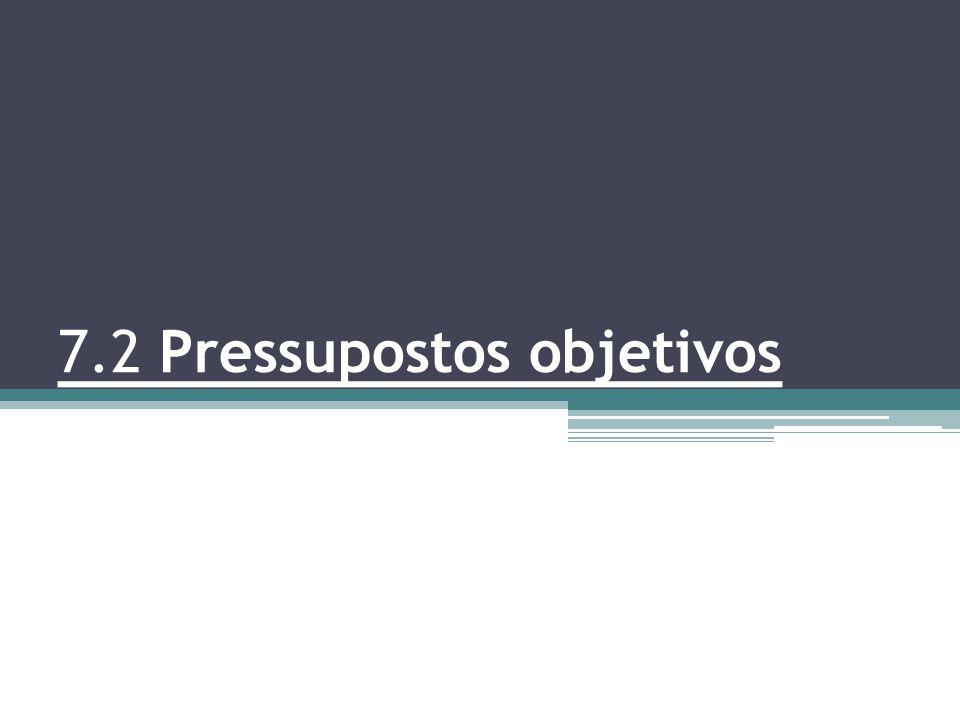 7.2 Pressupostos objetivos