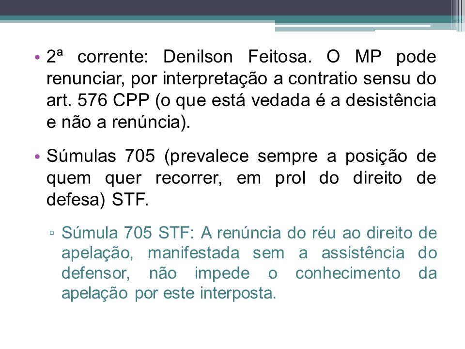 2ª corrente: Denilson Feitosa. O MP pode renunciar, por interpretação a contratio sensu do art. 576 CPP (o que está vedada é a desistência e não a ren