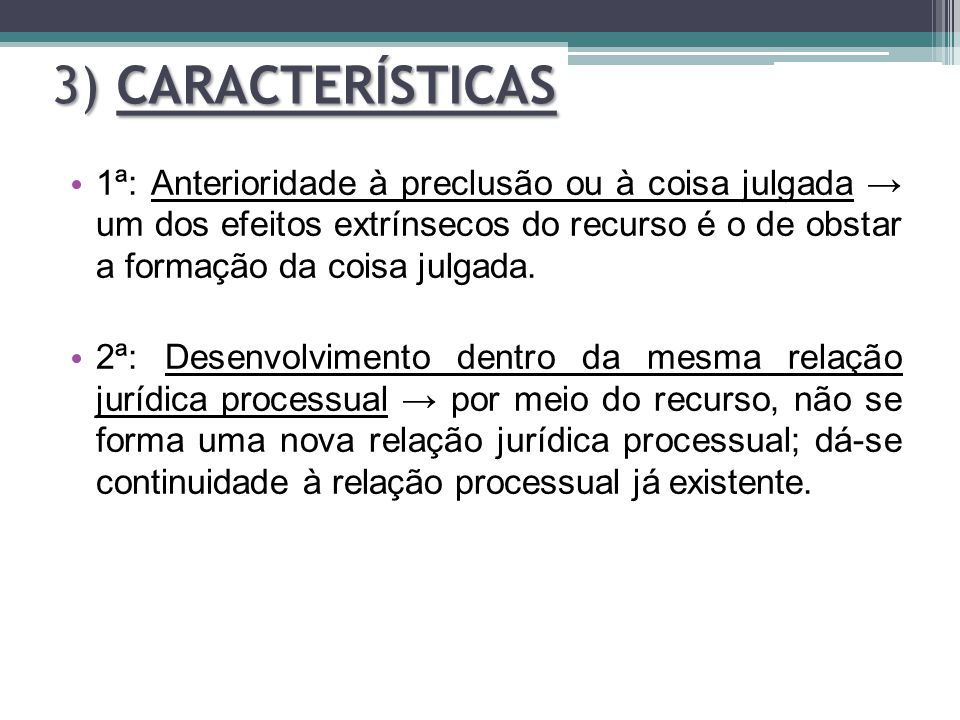1ª: Anterioridade à preclusão ou à coisa julgada → um dos efeitos extrínsecos do recurso é o de obstar a formação da coisa julgada. 2ª: Desenvolviment