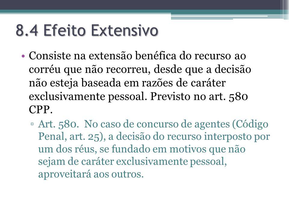 8.4 Efeito Extensivo Consiste na extensão benéfica do recurso ao corréu que não recorreu, desde que a decisão não esteja baseada em razões de caráter