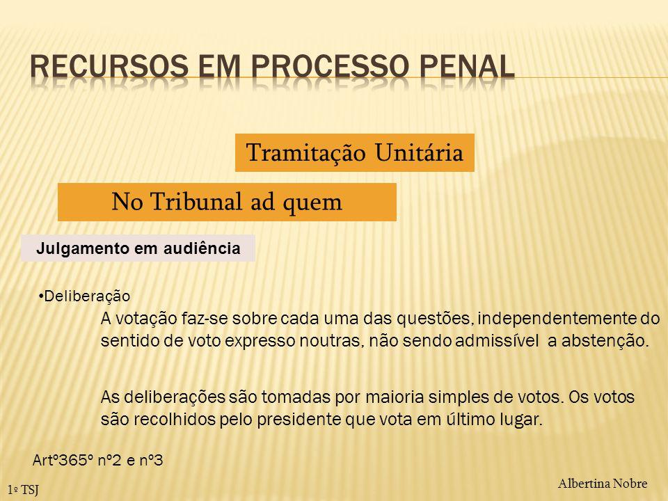 Albertina Nobre 1º TSJ Tramitação Unitária No Tribunal ad quem Julgamento em audiência Deliberação A votação faz-se sobre cada uma das questões, indep