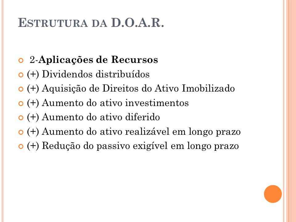 E STRUTURA DA D.O.A.R. 2- Aplicações de Recursos (+) Dividendos distribuídos (+) Aquisição de Direitos do Ativo Imobilizado (+) Aumento do ativo inves