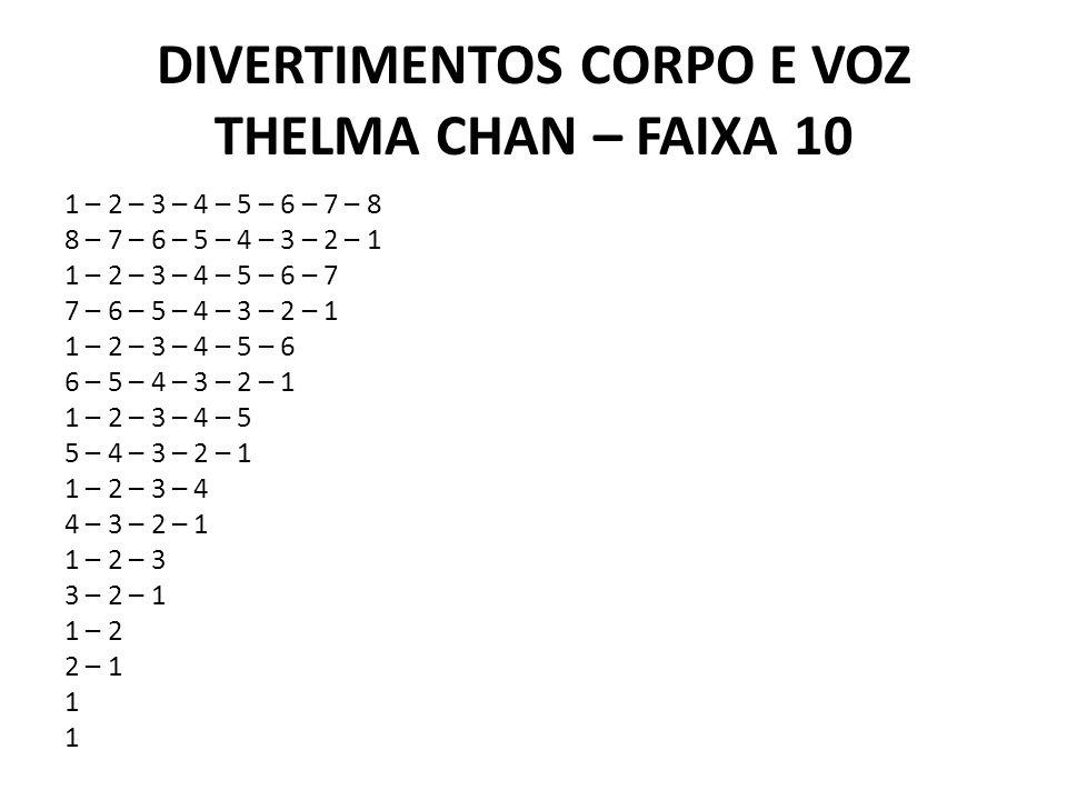 DIVERTIMENTOS CORPO E VOZ THELMA CHAN – FAIXA 10 1 – 2 – 3 – 4 – 5 – 6 – 7 – 8 8 – 7 – 6 – 5 – 4 – 3 – 2 – 1 1 – 2 – 3 – 4 – 5 – 6 – 7 7 – 6 – 5 – 4 –