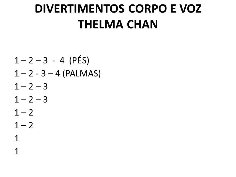 DIVERTIMENTOS CORPO E VOZ THELMA CHAN 1 – 2 – 3 - 4 (PÉS) 1 – 2 - 3 – 4 (PALMAS) 1 – 2 – 3 1 – 2 1