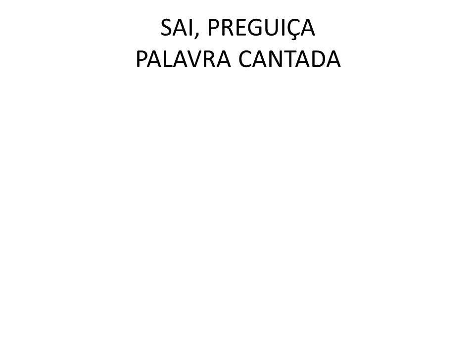 SAI, PREGUIÇA PALAVRA CANTADA