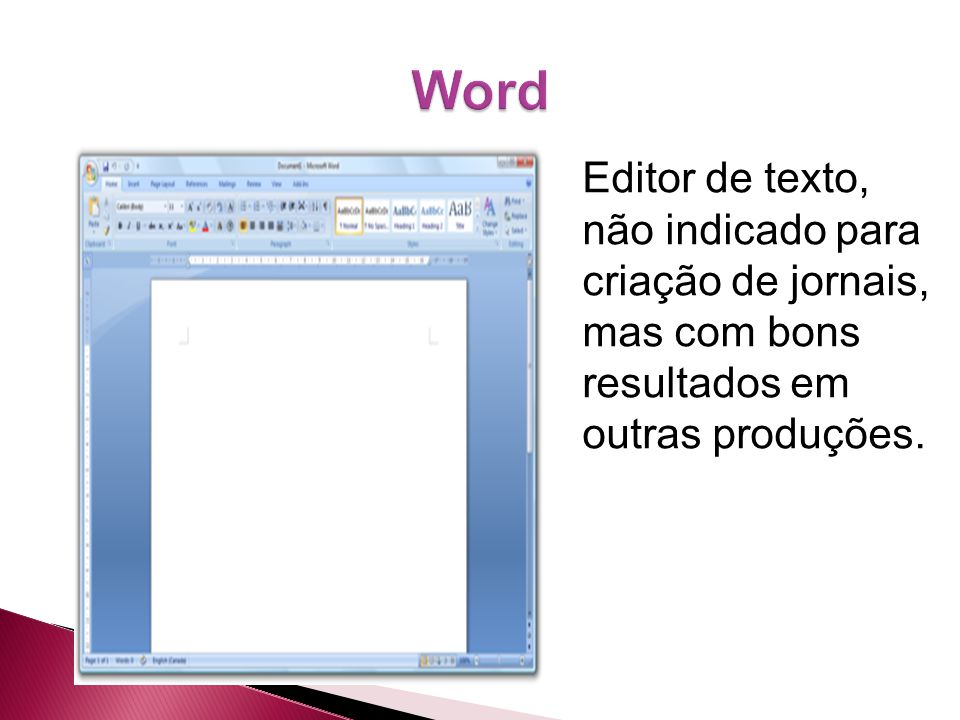 Editor de texto, não indicado para criação de jornais, mas com bons resultados em outras produções.