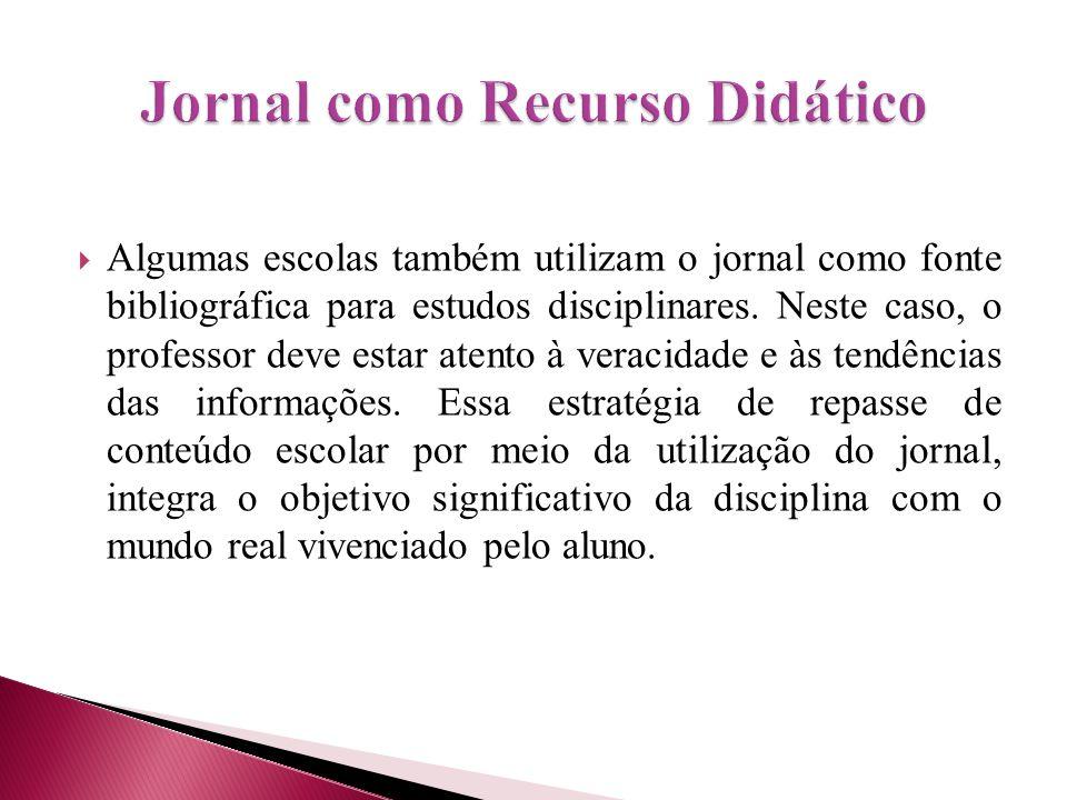  Algumas escolas também utilizam o jornal como fonte bibliográfica para estudos disciplinares. Neste caso, o professor deve estar atento à veracidade