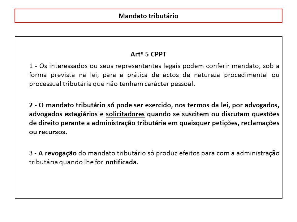 Mandato tributário Artº 5 CPPT 1 - Os interessados ou seus representantes legais podem conferir mandato, sob a forma prevista na lei, para a prática de actos de natureza procedimental ou processual tributária que não tenham carácter pessoal.