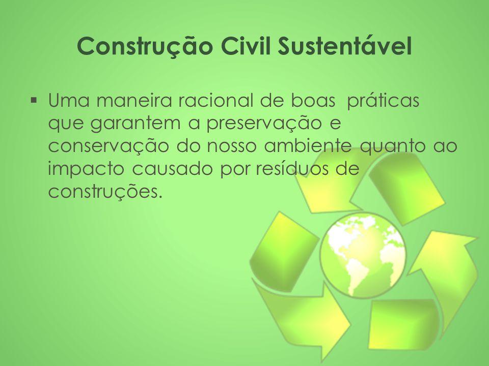 Construção Civil Sustentável  Uma maneira racional de boas práticas que garantem a preservação e conservação do nosso ambiente quanto ao impacto caus