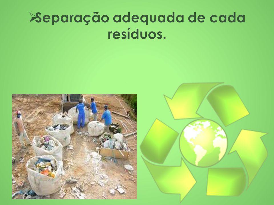  Separação adequada de cada resíduos.