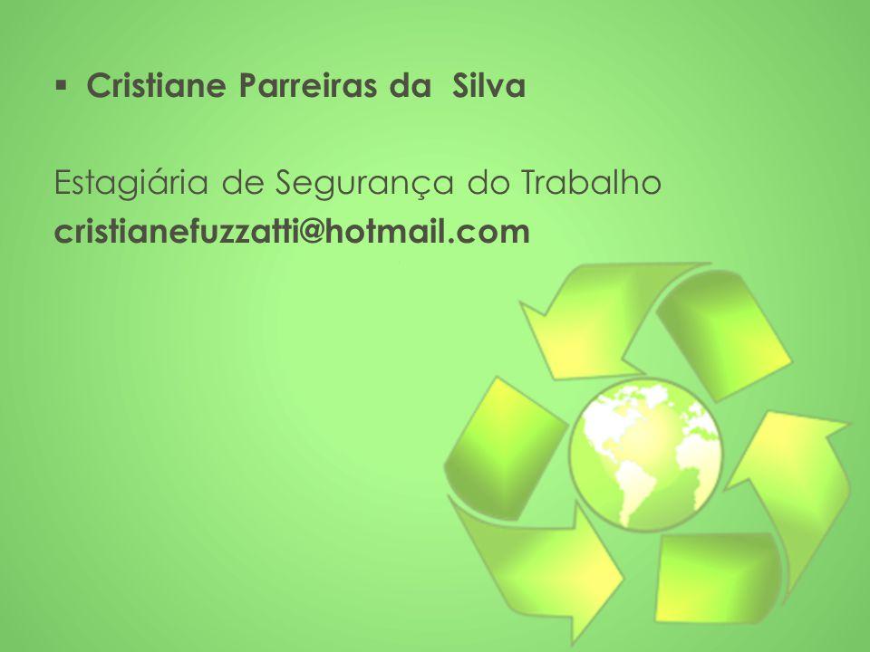 Cristiane Parreiras da Silva Estagiária de Segurança do Trabalho cristianefuzzatti@hotmail.com