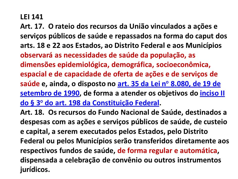 LEI 141 Art. 17. O rateio dos recursos da União vinculados a ações e serviços públicos de saúde e repassados na forma do caput dos arts. 18 e 22 aos E