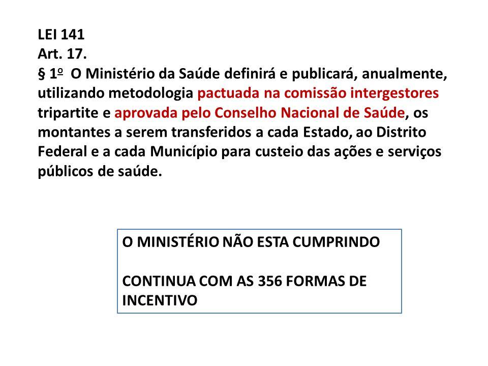 LEI 141 Art. 17. § 1 o O Ministério da Saúde definirá e publicará, anualmente, utilizando metodologia pactuada na comissão intergestores tripartite e