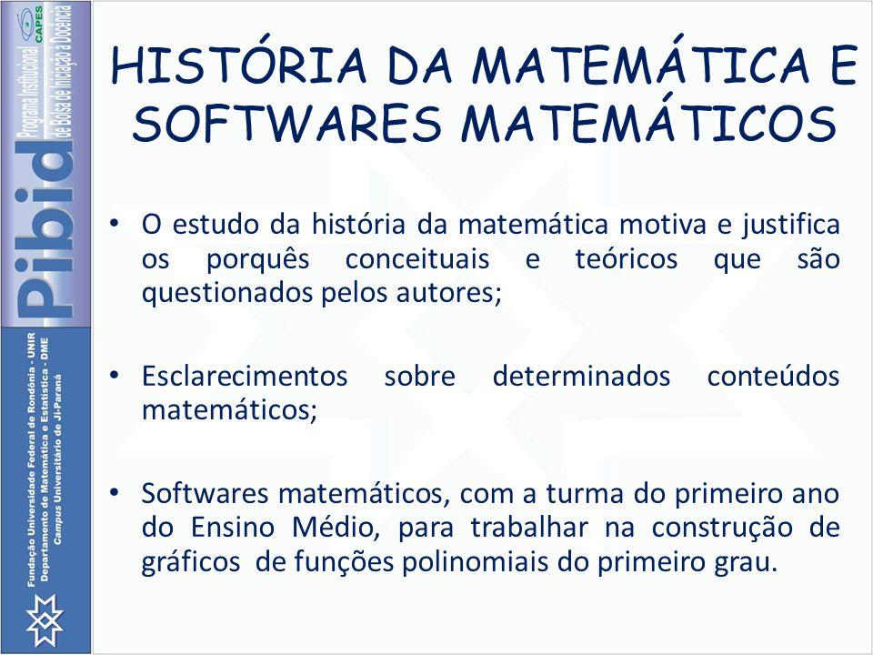 HISTÓRIA DA MATEMÁTICA E SOFTWARES MATEMÁTICOS O estudo da história da matemática motiva e justifica os porquês conceituais e teóricos que são questio