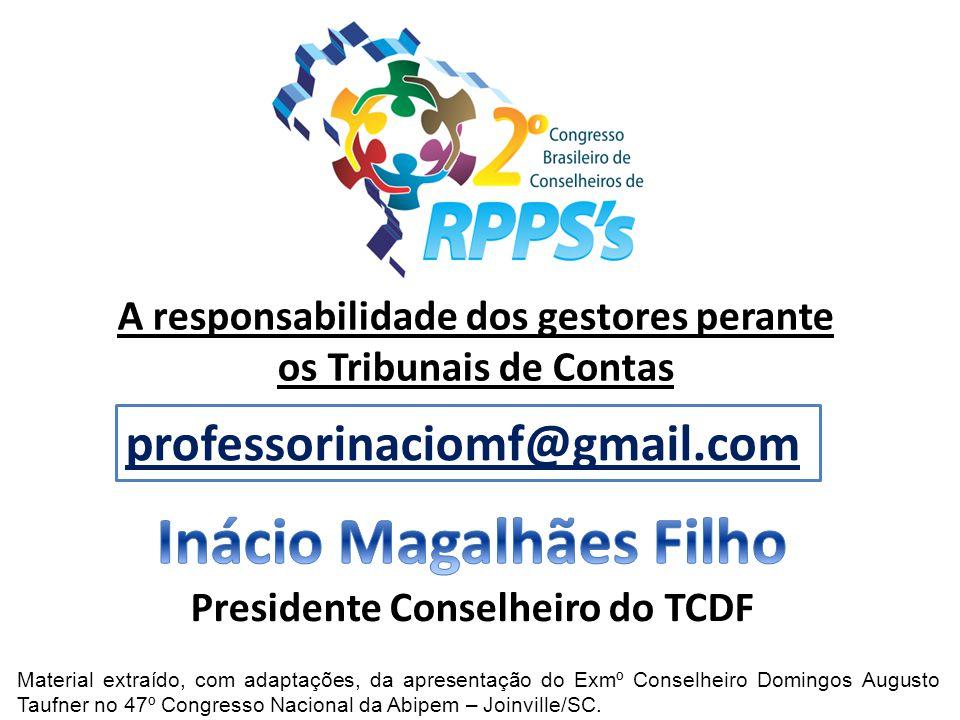 professorinaciomf@gmail.com A responsabilidade dos gestores perante os Tribunais de Contas Material extraído, com adaptações, da apresentação do Exmº Conselheiro Domingos Augusto Taufner no 47º Congresso Nacional da Abipem – Joinville/SC.