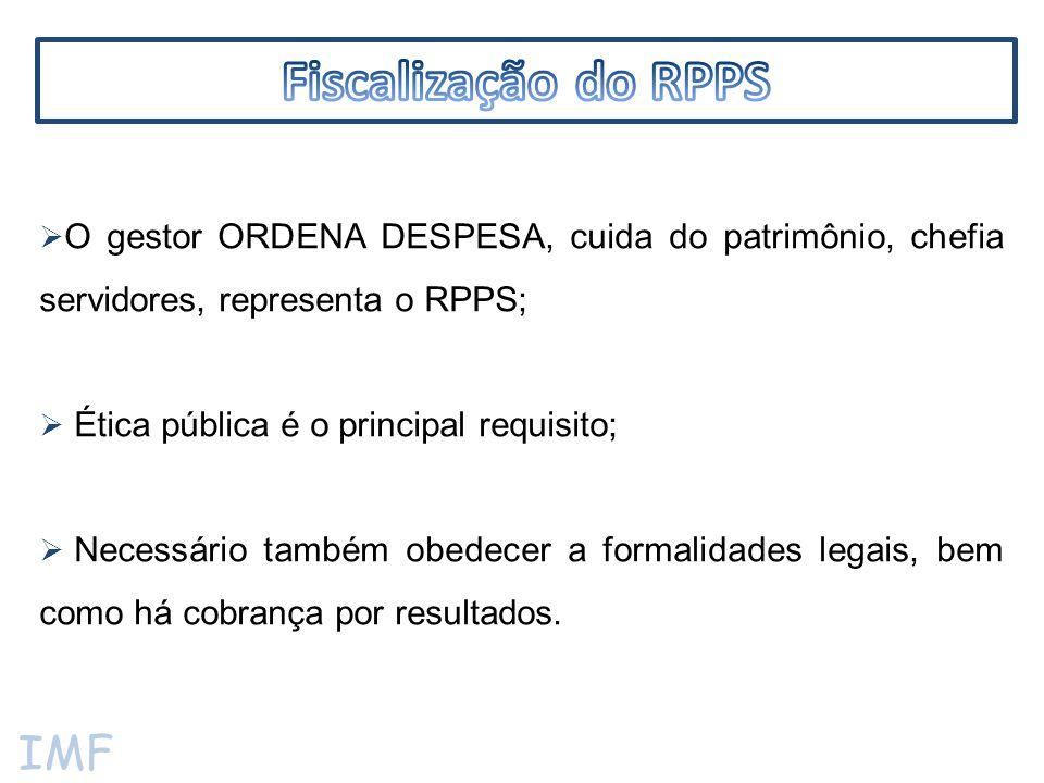 IMF  O gestor ORDENA DESPESA, cuida do patrimônio, chefia servidores, representa o RPPS;  Ética pública é o principal requisito;  Necessário também obedecer a formalidades legais, bem como há cobrança por resultados.