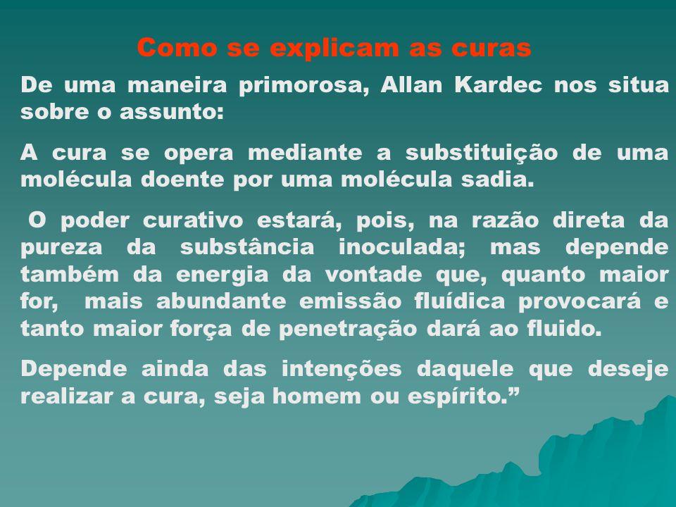 De uma maneira primorosa, Allan Kardec nos situa sobre o assunto: A cura se opera mediante a substituição de uma molécula doente por uma molécula sadi