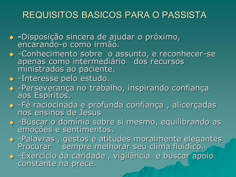 REQUISITOS BASICOS PARA O PASSISTA  -Disposição sincera de ajudar o próximo, encarando-o como irmão.  -Conhecimento sobre o assunto, e reconhecer-se