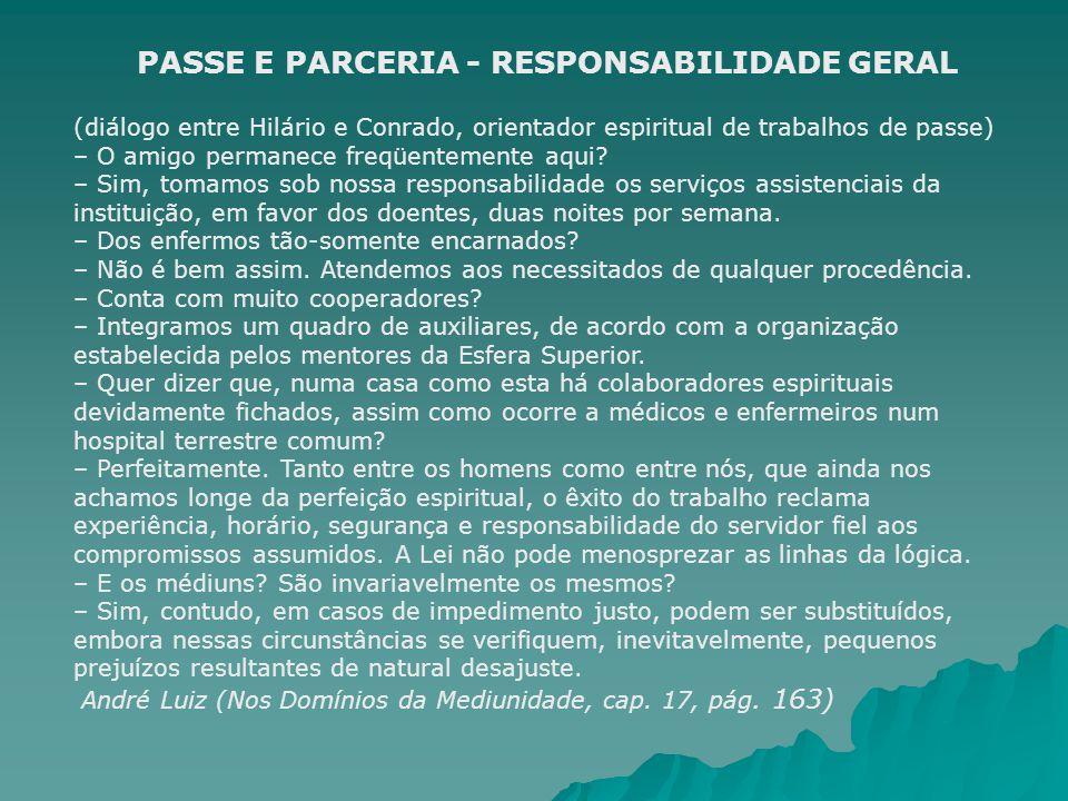 PASSE E PARCERIA - RESPONSABILIDADE GERAL (diálogo entre Hilário e Conrado, orientador espiritual de trabalhos de passe) – O amigo permanece freqüente