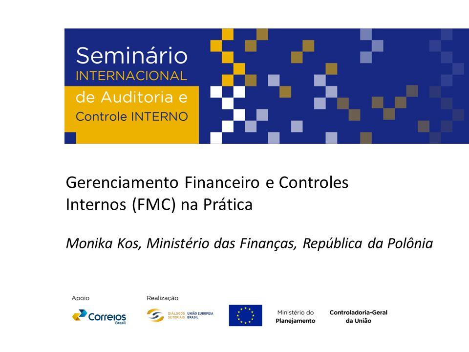 Gerenciamento Financeiro e Controles Internos (FMC) na Prática Monika Kos, Ministério das Finanças, República da Polônia