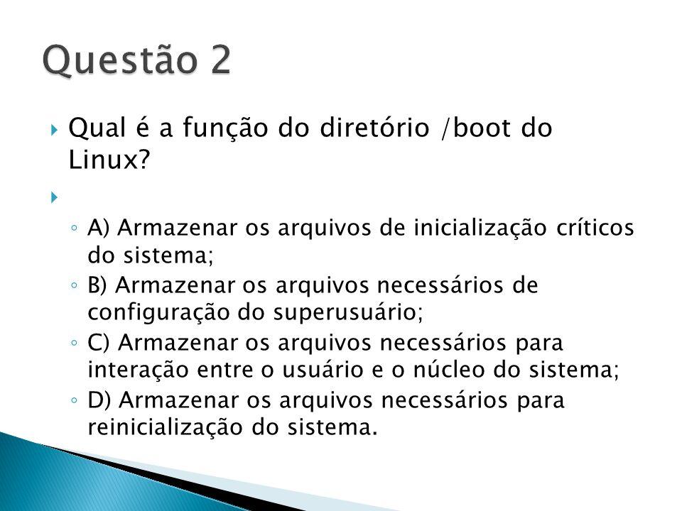  Qual é a função do diretório /boot do Linux.