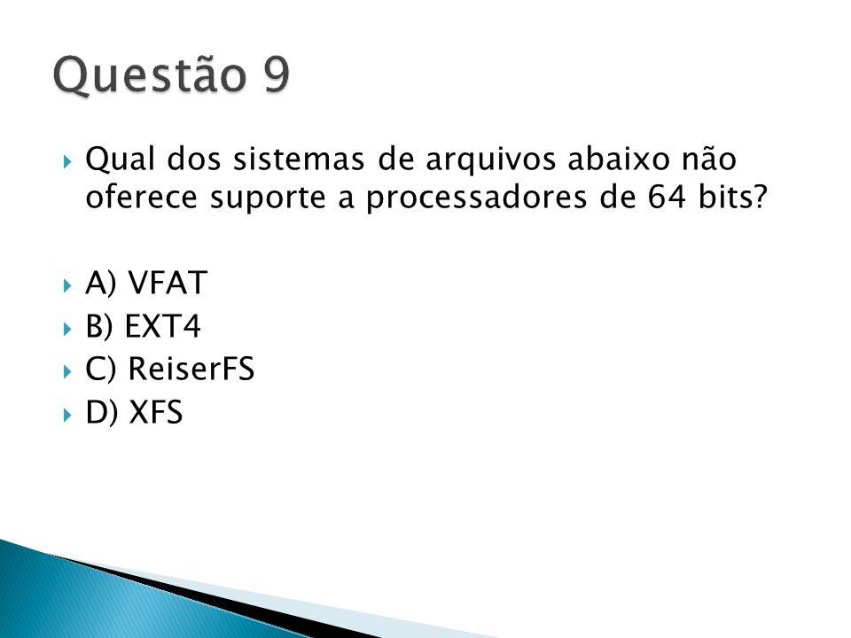  Qual dos sistemas de arquivos abaixo não oferece suporte a processadores de 64 bits.