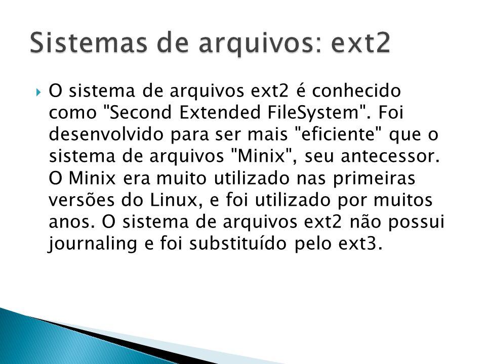  Arquivos de dispositivos de caracteres: permitem que os programas se comuniquem com o hardware e periféricos do sistema; ◦ Podemos criá-los com o comando mknod e eliminá-los com o comando rm.