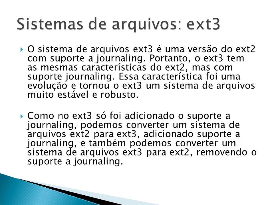  O sistema de arquivos ext3 é uma versão do ext2 com suporte a journaling.