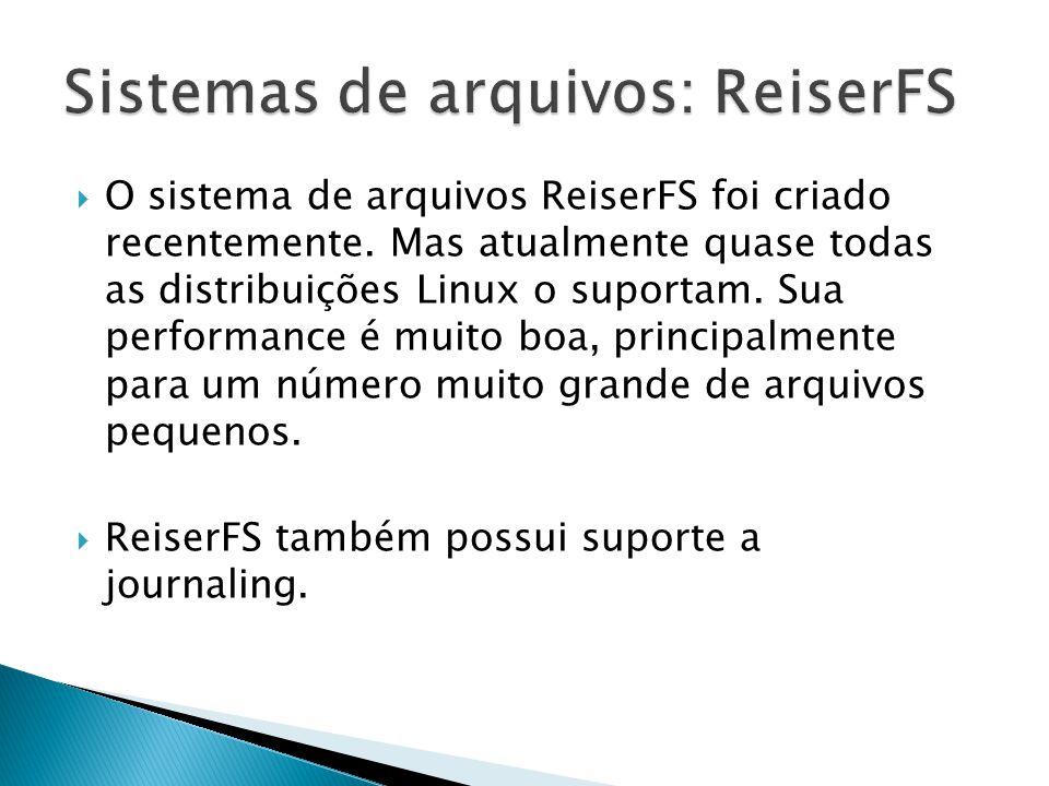  O sistema de arquivos ReiserFS foi criado recentemente.
