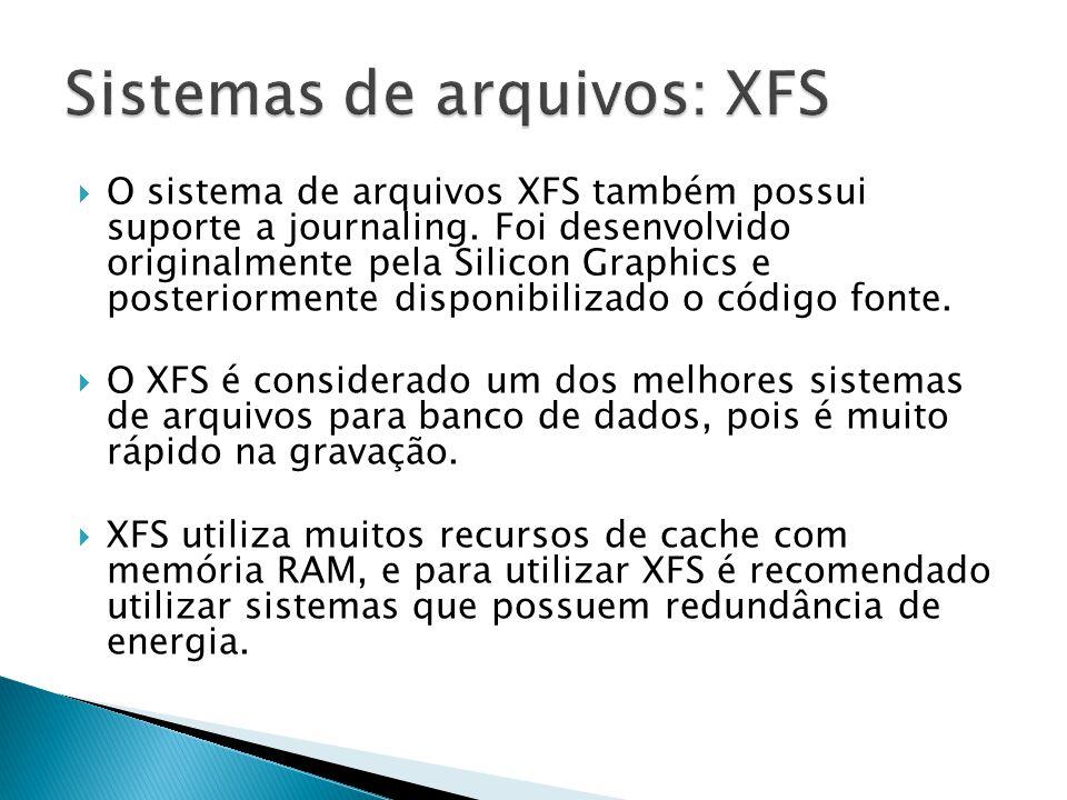  O sistema de arquivos XFS também possui suporte a journaling.