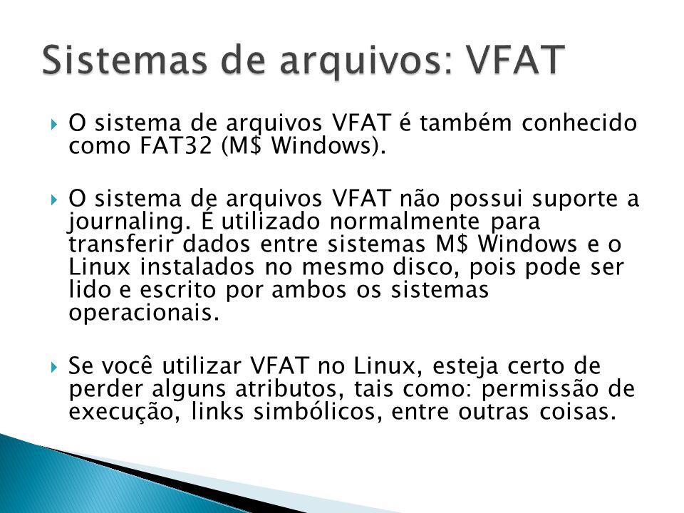  O sistema de arquivos VFAT é também conhecido como FAT32 (M$ Windows).