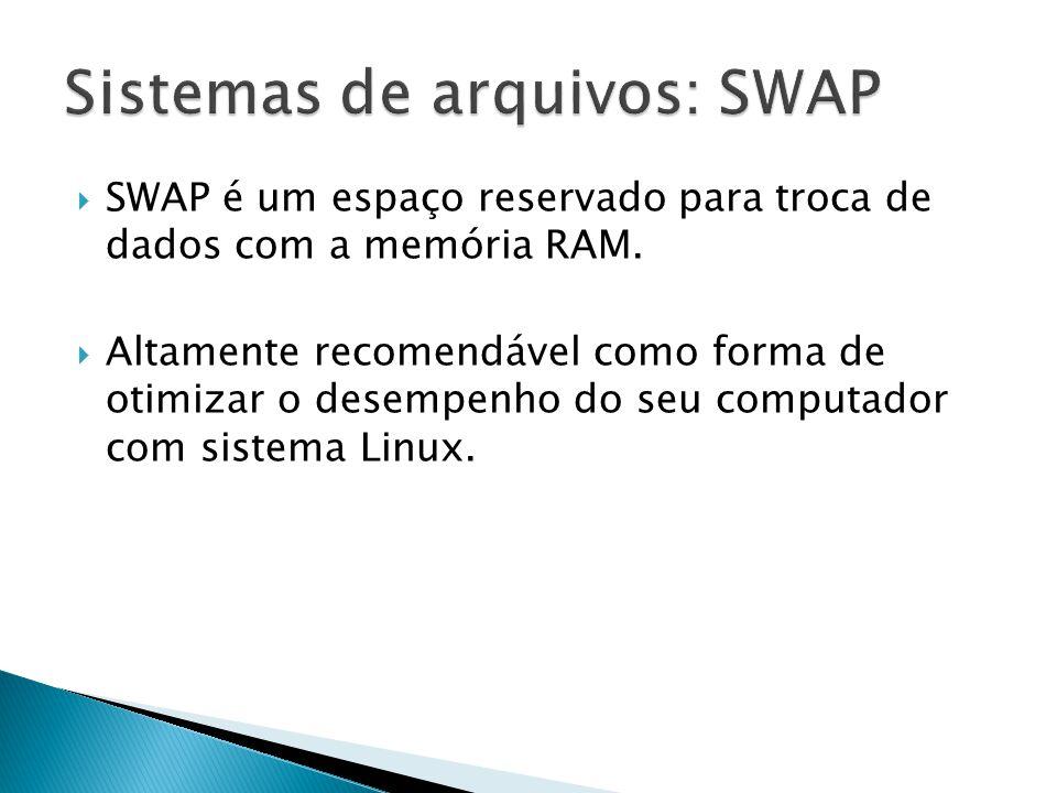 SWAP é um espaço reservado para troca de dados com a memória RAM.