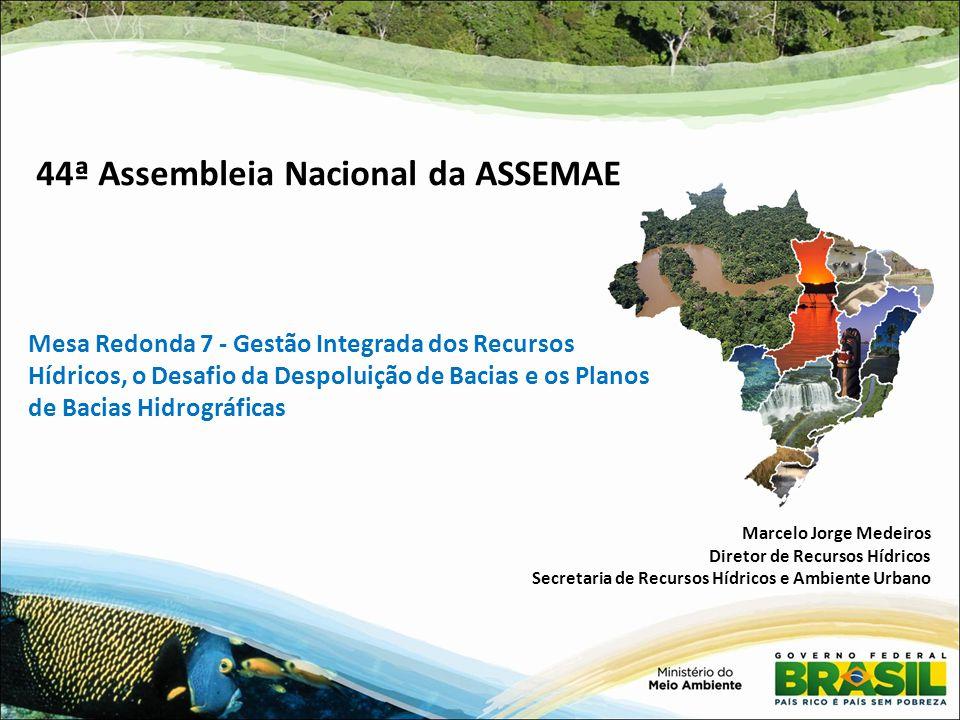 Mesa Redonda 7 - Gestão Integrada dos Recursos Hídricos, o Desafio da Despoluição de Bacias e os Planos de Bacias Hidrográficas 44ª Assembleia Naciona