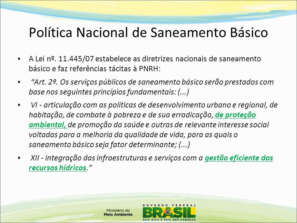"""Política Nacional de Saneamento Básico A Lei nº. 11.445/07 estabelece as diretrizes nacionais de saneamento básico e faz referências tácitas à PNRH: """""""
