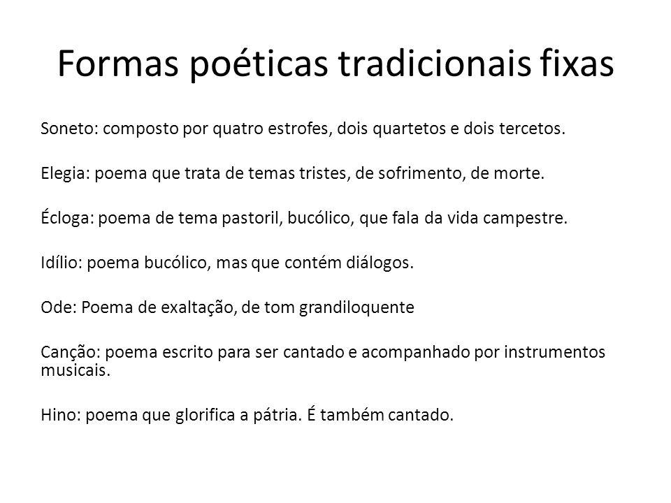 Formas poéticas tradicionais fixas Soneto: composto por quatro estrofes, dois quartetos e dois tercetos. Elegia: poema que trata de temas tristes, de