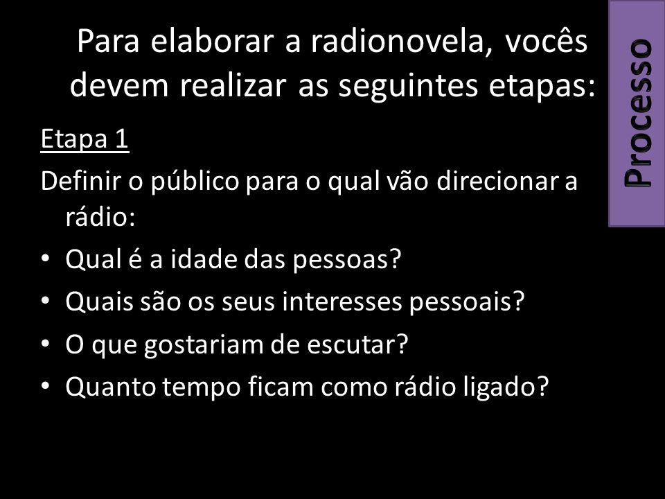 Para elaborar a radionovela, vocês devem realizar as seguintes etapas: Etapa 1 Definir o público para o qual vão direcionar a rádio: Qual é a idade das pessoas.