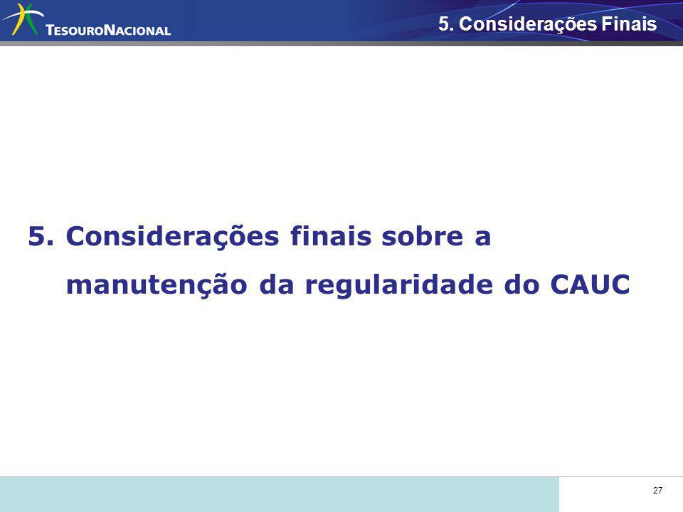 27 5.Considerações finais sobre a manutenção da regularidade do CAUC 5. Considerações Finais