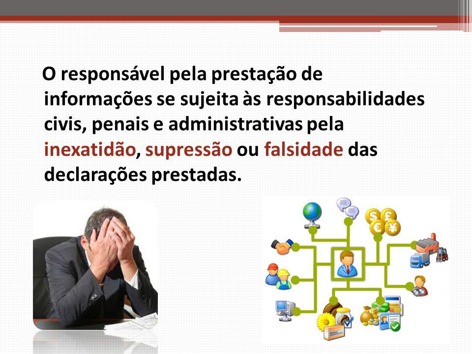 O responsável pela prestação de informações se sujeita às responsabilidades civis, penais e administrativas pela inexatidão, supressão ou falsidade da