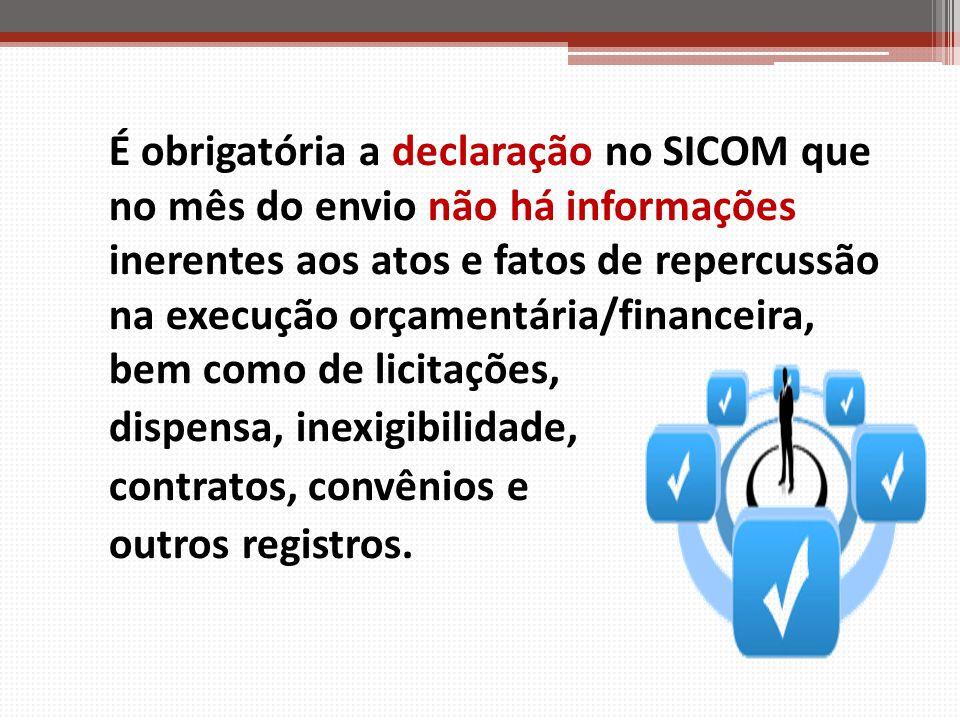 É obrigatória a declaração no SICOM que no mês do envio não há informações inerentes aos atos e fatos de repercussão na execução orçamentária/financei