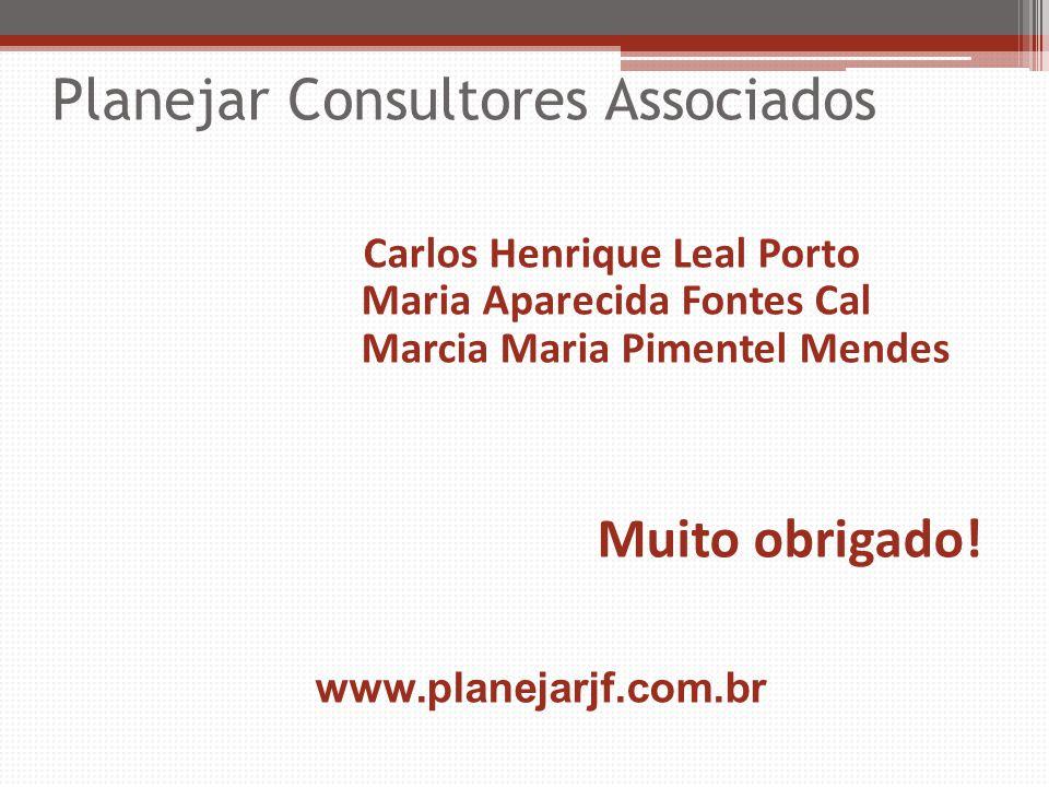 Carlos Henrique Leal Porto Maria Aparecida Fontes Cal Marcia Maria Pimentel Mendes Muito obrigado! www.planejarjf.com.br Planejar Consultores Associad