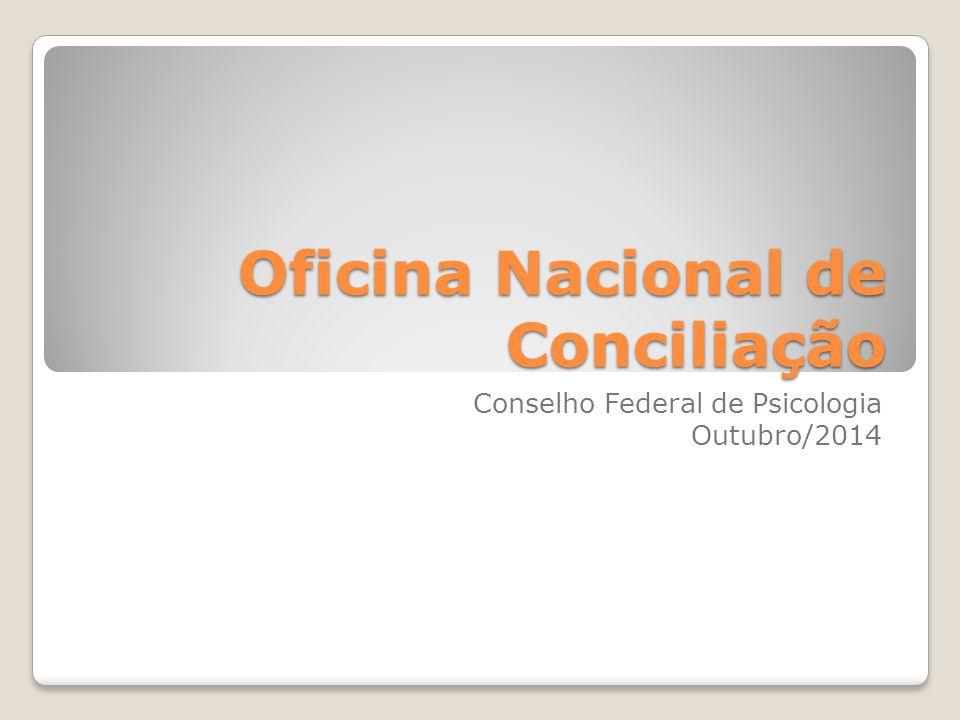 Oficina Nacional de Conciliação Conselho Federal de Psicologia Outubro/2014