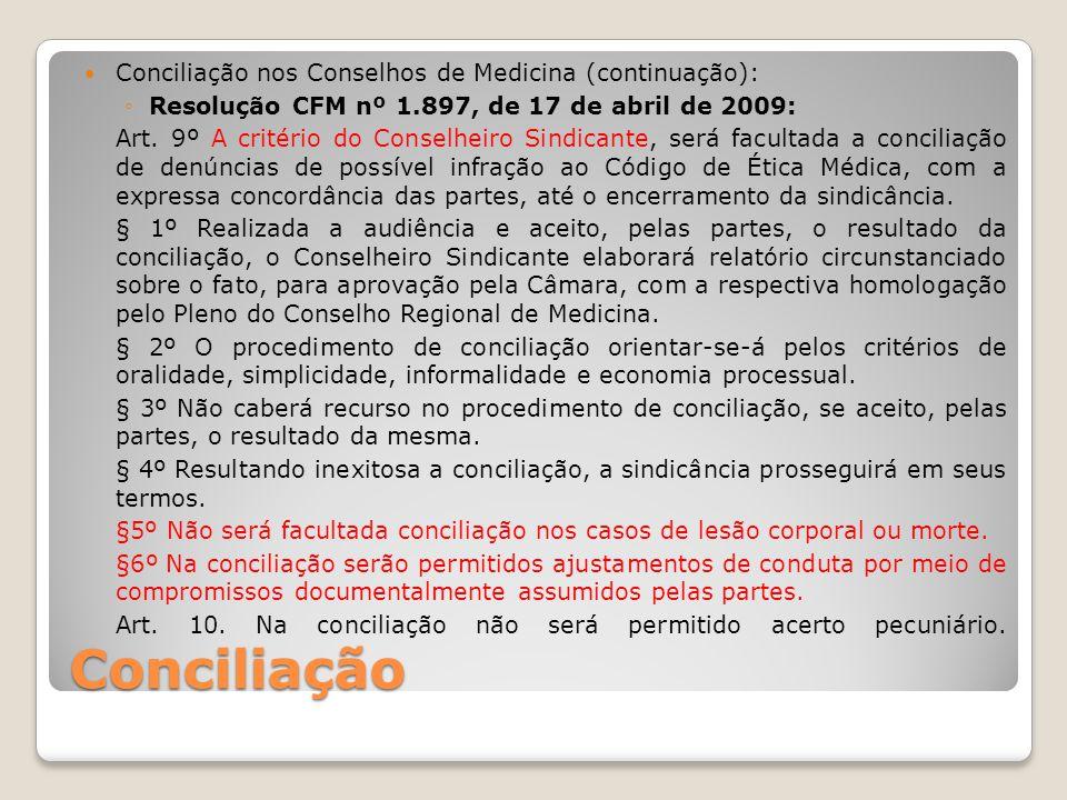 Conciliação Conciliação nos Conselhos de Medicina (continuação): ◦Resolução CFM nº 1.897, de 17 de abril de 2009: Art. 9º A critério do Conselheiro Si